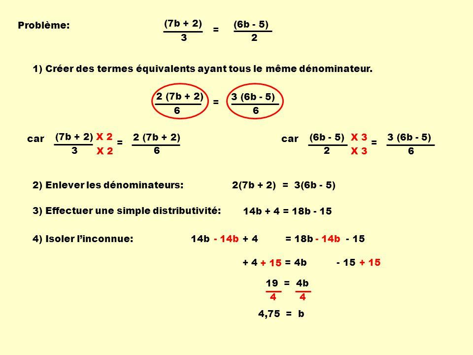 Problème: (7b + 2) 3. (6b - 5) 2. = 1) Créer des termes équivalents ayant tous le même dénominateur.