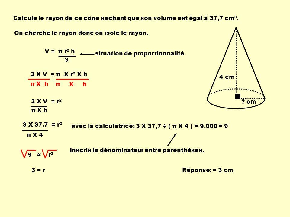 Calcule le rayon de ce cône sachant que son volume est égal à 37,7 cm3.