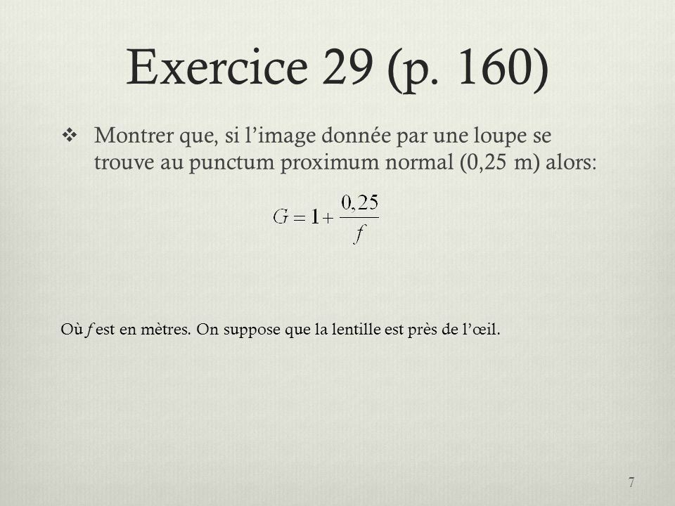 Exercice 29 (p. 160) Montrer que, si l'image donnée par une loupe se trouve au punctum proximum normal (0,25 m) alors: