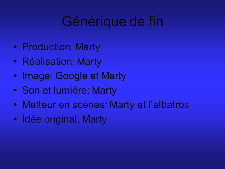 Générique de fin Production: Marty Réalisation: Marty
