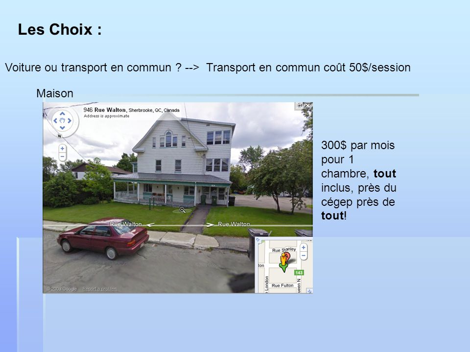Les Choix : Voiture ou transport en commun --> Transport en commun coût 50$/session. Maison.