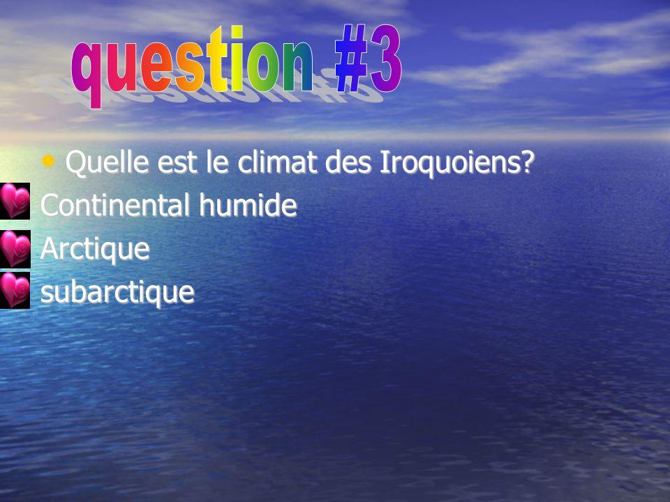 question #3 Quelle est le climat des Iroquoiens Continental humide