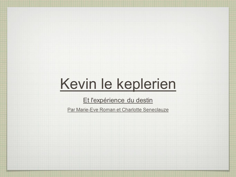 Kevin le keplerien Et l expérience du destin