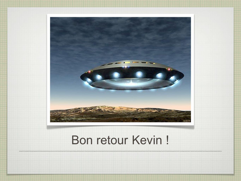 Bon retour Kevin !
