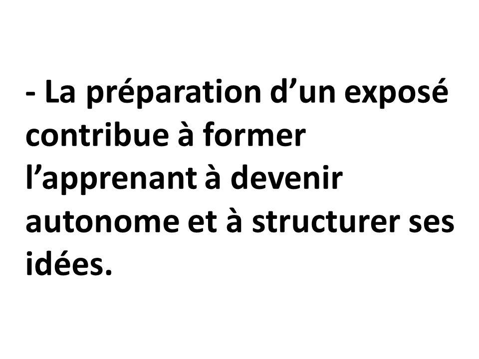 - La préparation d'un exposé contribue à former l'apprenant à devenir autonome et à structurer ses idées.