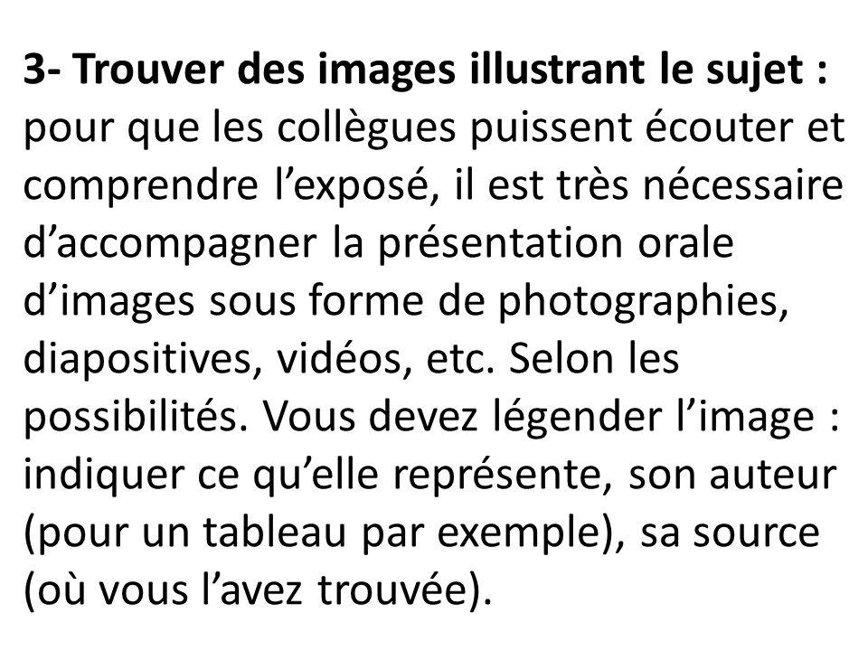 3- Trouver des images illustrant le sujet : pour que les collègues puissent écouter et comprendre l'exposé, il est très nécessaire d'accompagner la présentation orale d'images sous forme de photographies, diapositives, vidéos, etc.