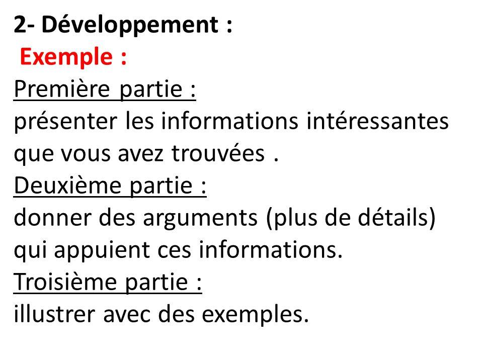 2- Développement : Exemple : Première partie : présenter les informations intéressantes que vous avez trouvées .