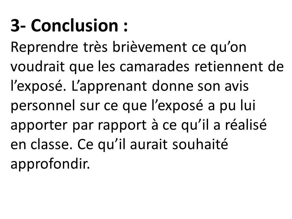 3- Conclusion : Reprendre très brièvement ce qu'on voudrait que les camarades retiennent de l'exposé.