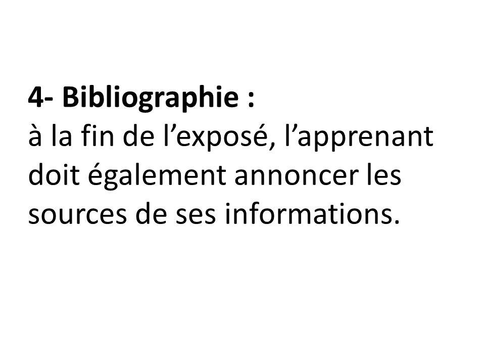 4- Bibliographie : à la fin de l'exposé, l'apprenant doit également annoncer les sources de ses informations.