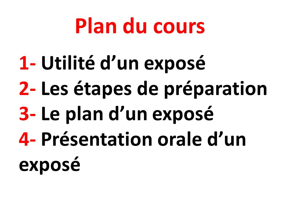 Plan du cours 1- Utilité d'un exposé 2- Les étapes de préparation 3- Le plan d'un exposé 4- Présentation orale d'un exposé.