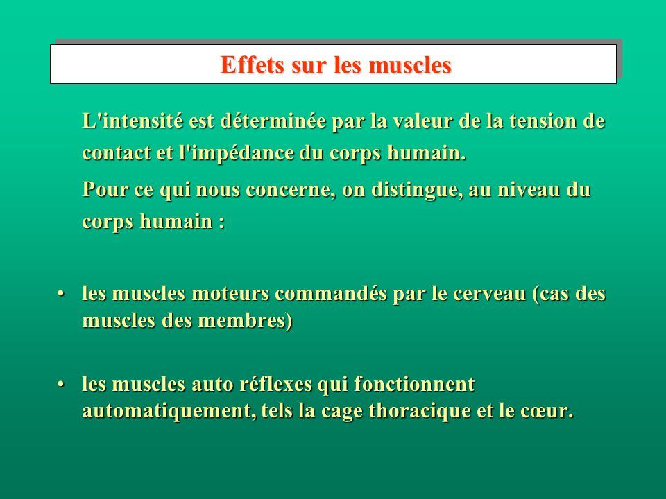 Effets sur les muscles L intensité est déterminée par la valeur de la tension de contact et l impédance du corps humain.