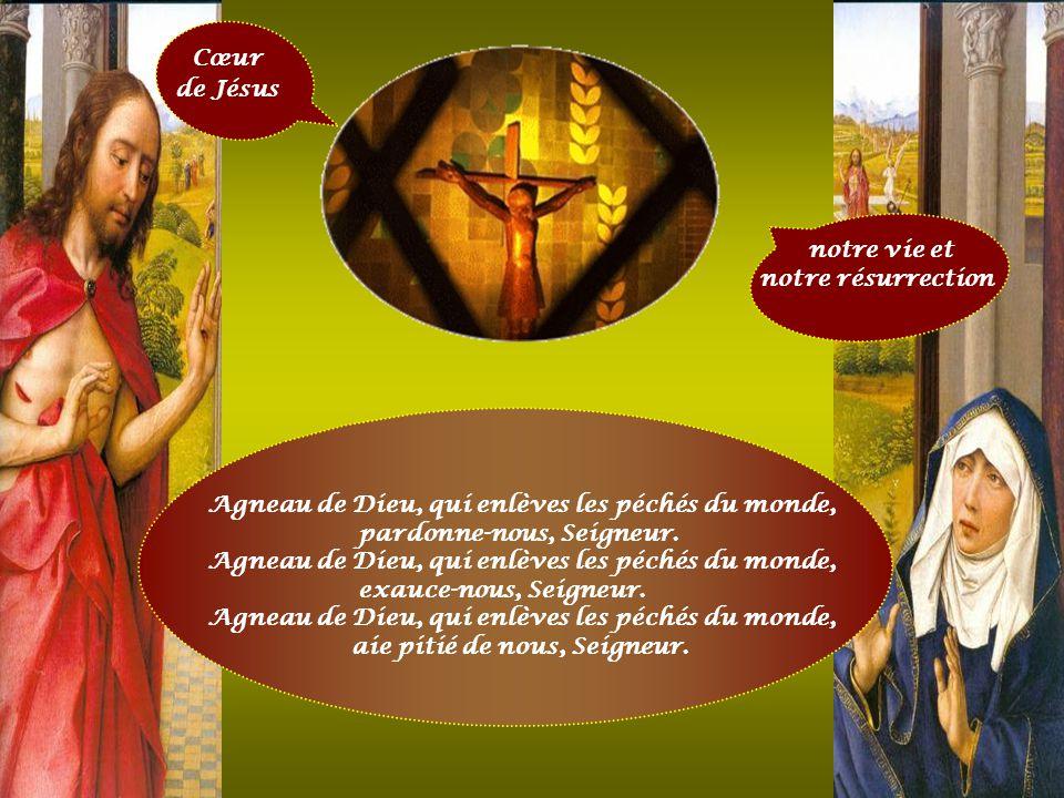 Cœur de Jésus. notre vie et. notre résurrection. Agneau de Dieu, qui enlèves les péchés du monde,
