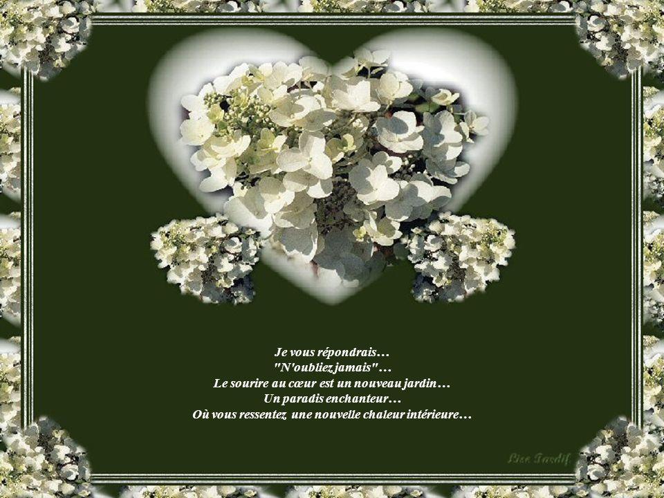 Le sourire au cœur est un nouveau jardin… Un paradis enchanteur…