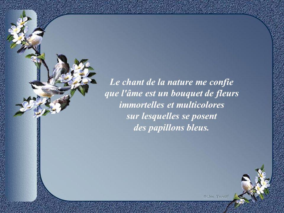 Le chant de la nature me confie que l âme est un bouquet de fleurs