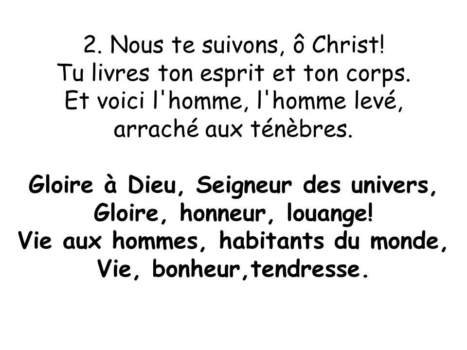 2. Nous te suivons, ô Christ! Tu livres ton esprit et ton corps.
