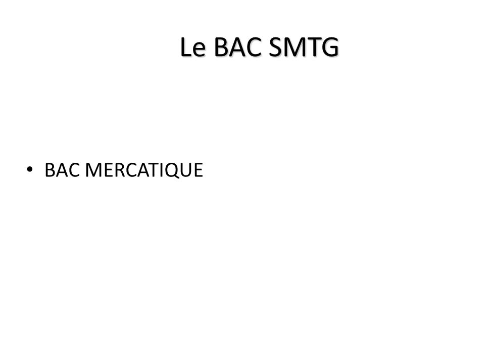 Le BAC SMTG BAC MERCATIQUE