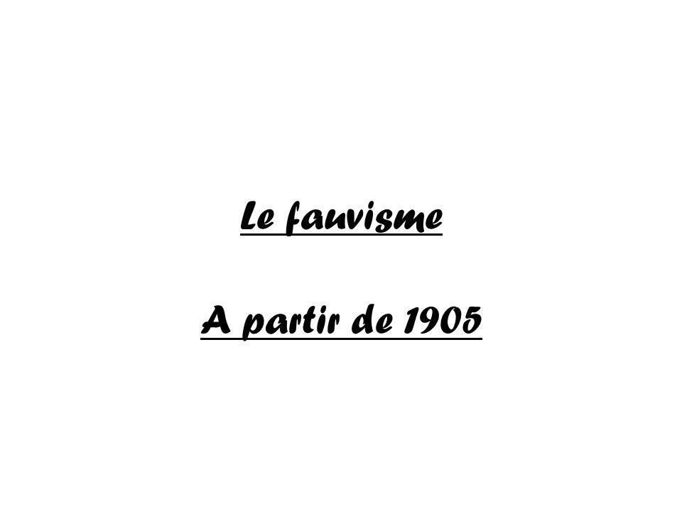 Le fauvisme A partir de 1905