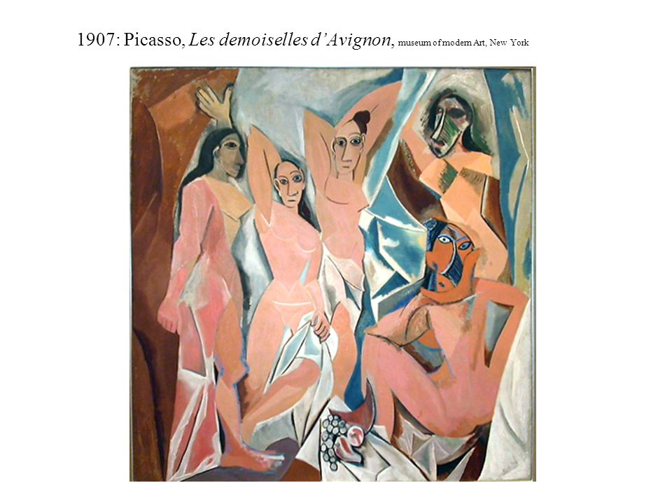 1907: Picasso, Les demoiselles d'Avignon, museum of modern Art, New York