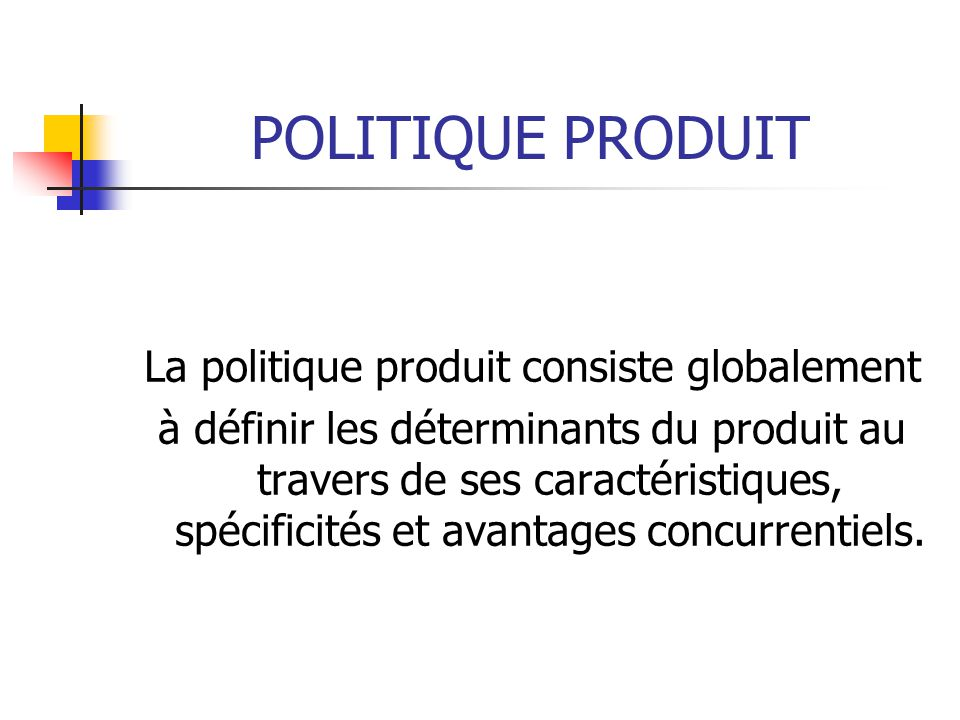 La politique produit consiste globalement