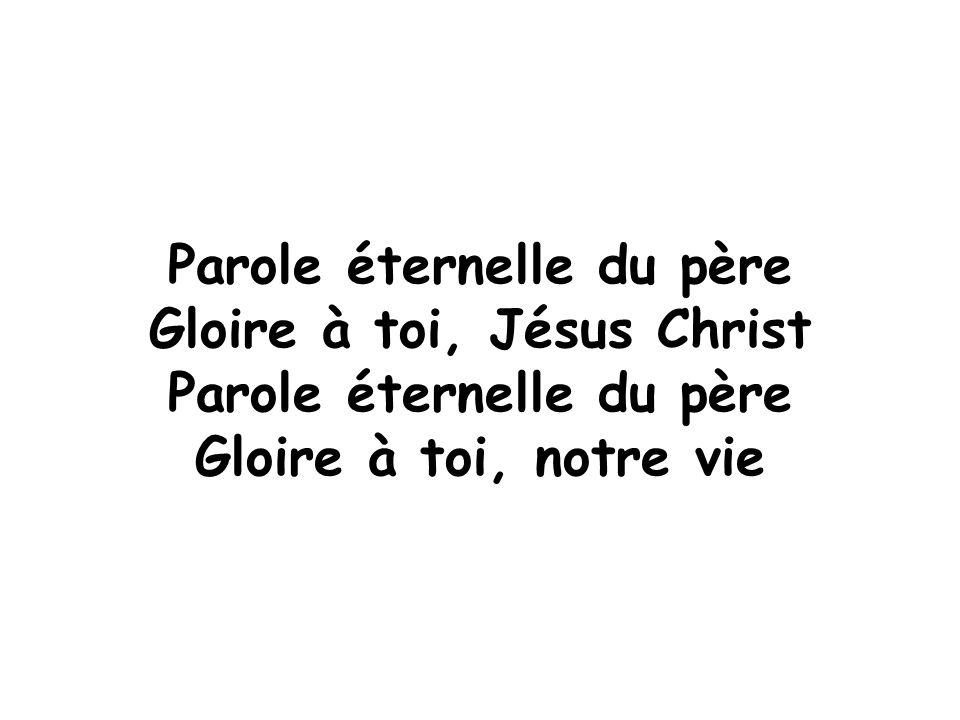 Parole éternelle du père Gloire à toi, Jésus Christ
