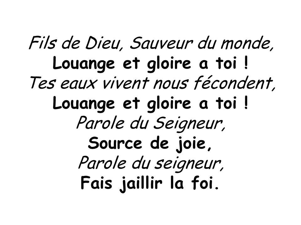 Louange et gloire a toi ! Source de joie, Fais jaillir la foi.