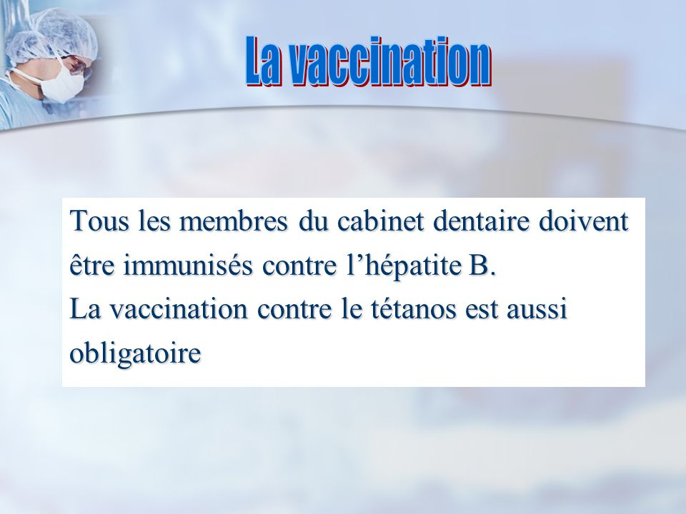 La vaccination Tous les membres du cabinet dentaire doivent