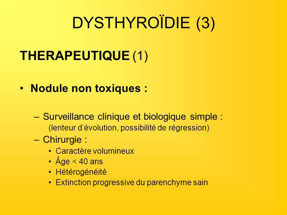 DYSTHYROÏDIE (3) THERAPEUTIQUE (1) Nodule non toxiques :