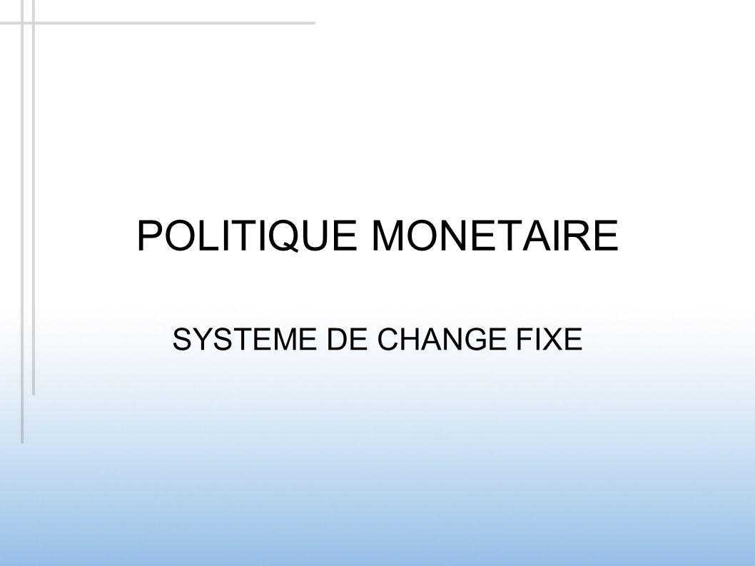 POLITIQUE MONETAIRE SYSTEME DE CHANGE FIXE