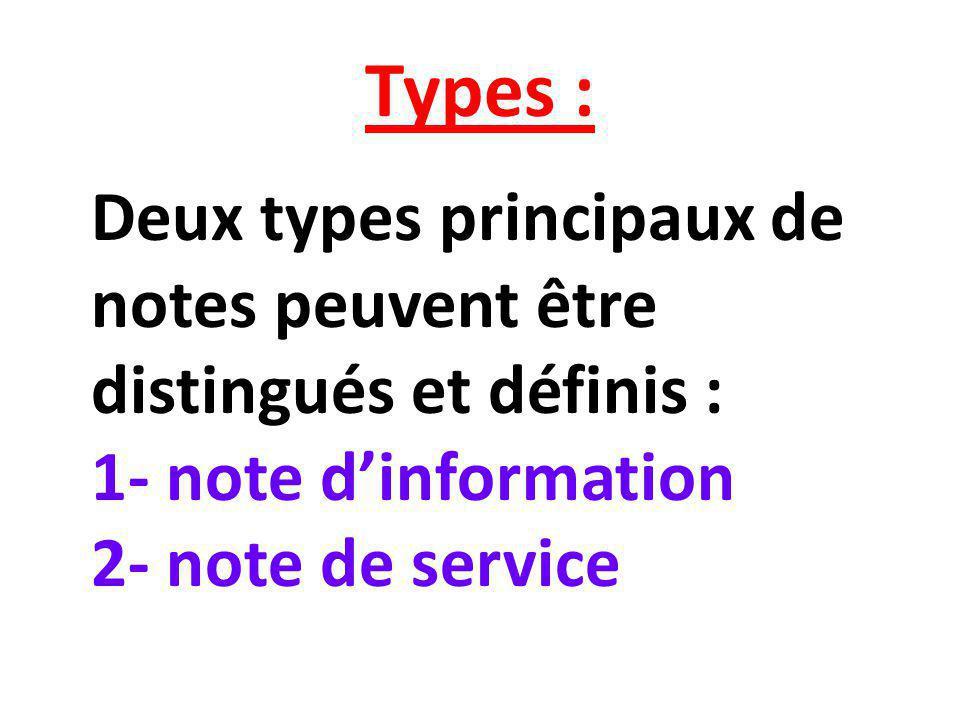 Types : Deux types principaux de notes peuvent être distingués et définis : 1- note d'information 2- note de service