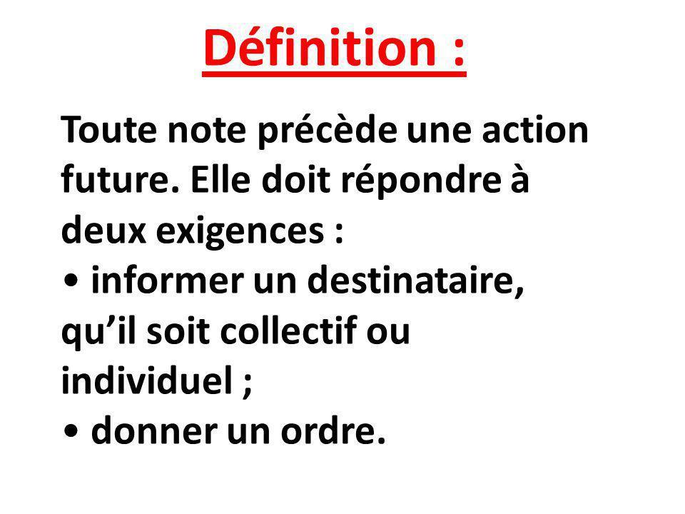 Définition : Toute note précède une action future. Elle doit répondre à deux exigences :