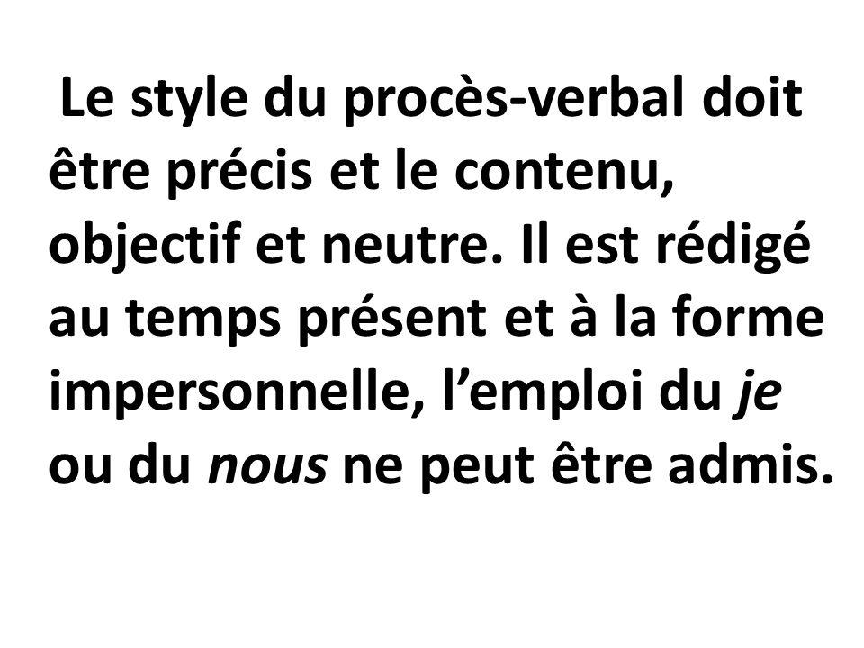 Le style du procès-verbal doit être précis et le contenu, objectif et neutre.