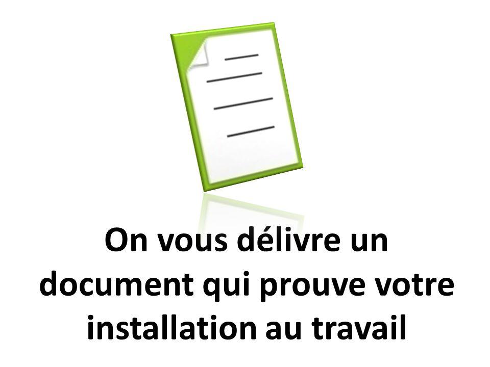 On vous délivre un document qui prouve votre installation au travail