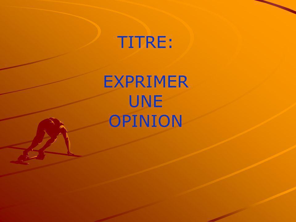 TITRE: EXPRIMER UNE OPINION