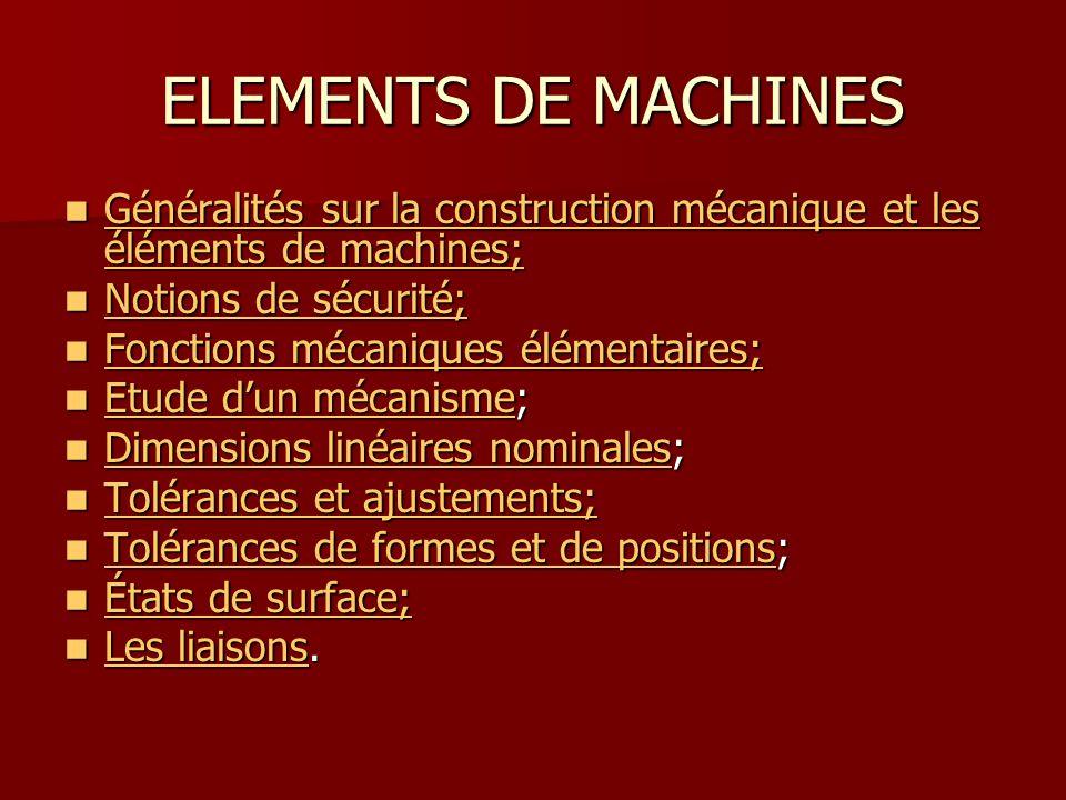 ELEMENTS DE MACHINES Généralités sur la construction mécanique et les éléments de machines; Notions de sécurité;