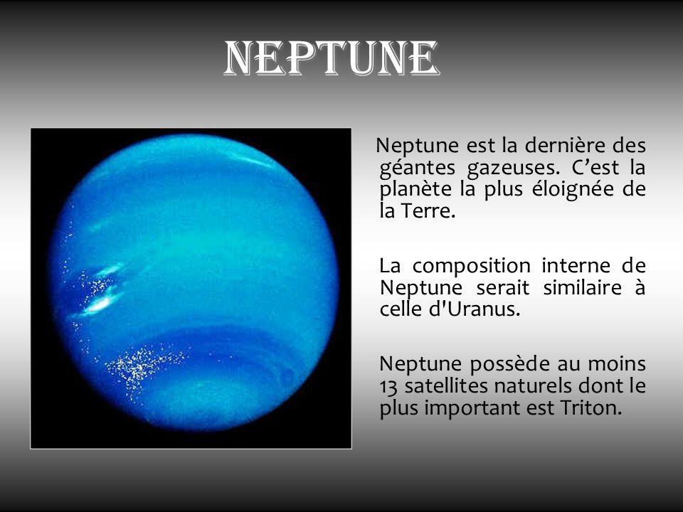neptune Neptune est la dernière des géantes gazeuses. C'est la planète la plus éloignée de la Terre.