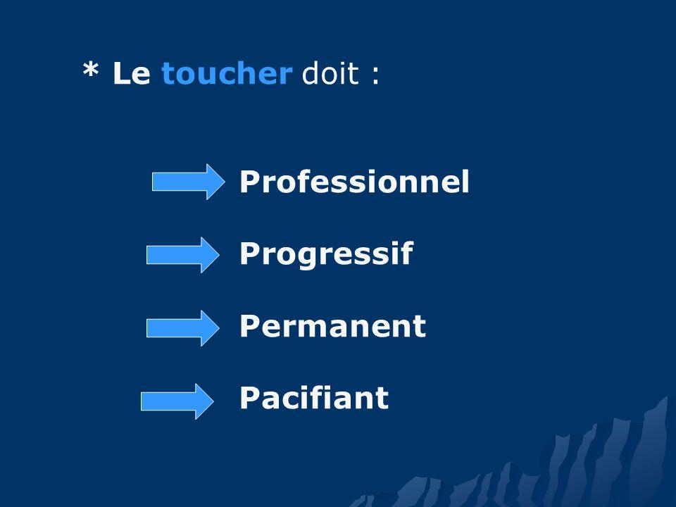 * Le toucher doit : Professionnel Progressif Permanent Pacifiant