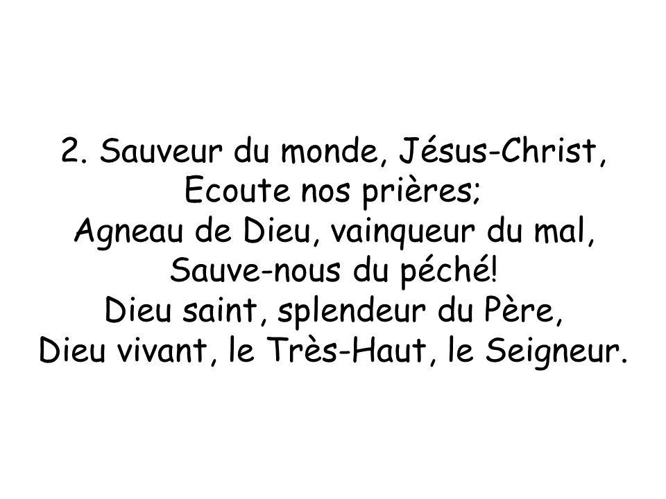 2. Sauveur du monde, Jésus-Christ, Ecoute nos prières;