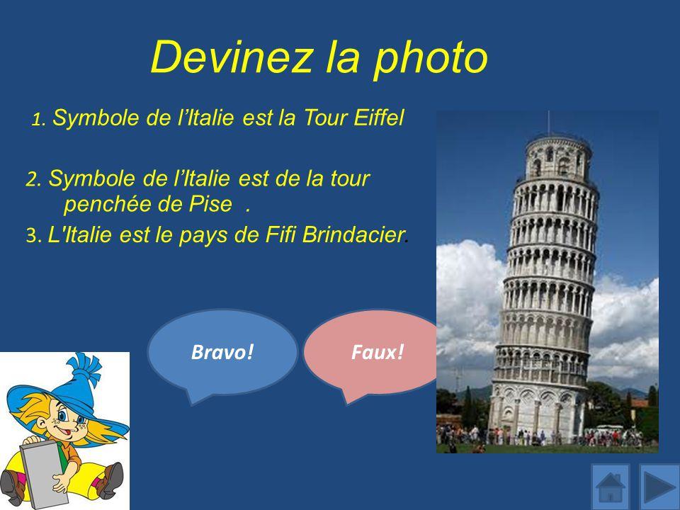Devinez la photo 1. Symbole de l'Italie est la Tour Eiffel. 2. Symbole de l'Italie est de la tour penchée de Pise .