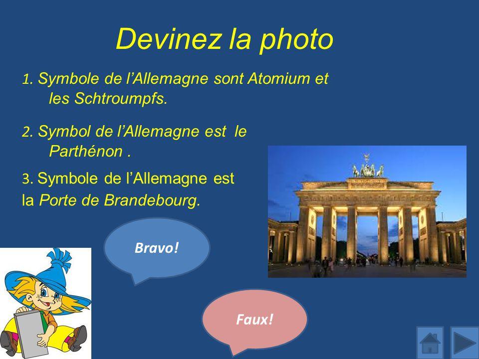 Devinez la photo 1. Symbole de l'Allemagne sont Atomium et les Schtroumpfs. 2. Symbol de l'Allemagne est le Parthénon .