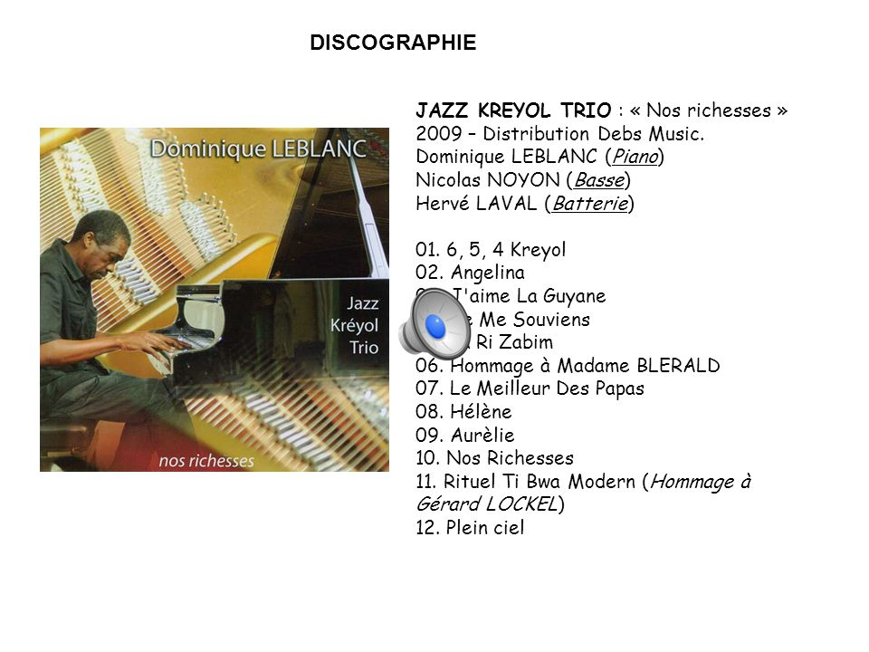 DISCOGRAPHIE JAZZ KREYOL TRIO : « Nos richesses » 2009 – Distribution Debs Music. Dominique LEBLANC (Piano)