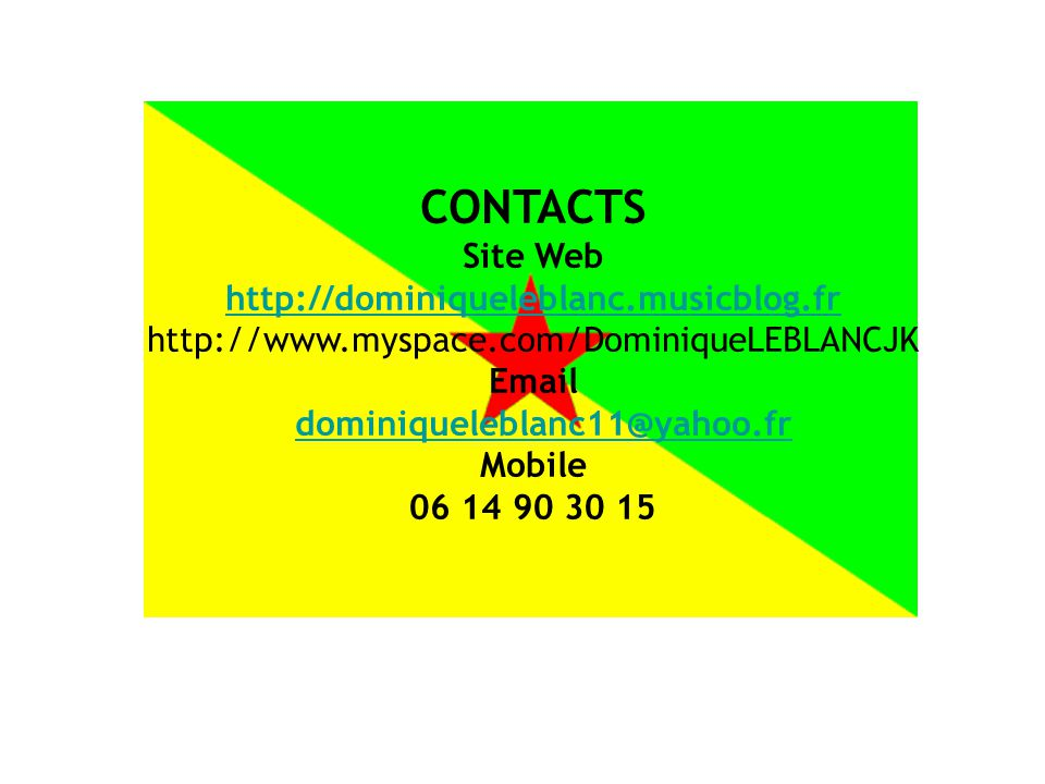 CONTACTS Site Web http://dominiqueleblanc.musicblog.fr