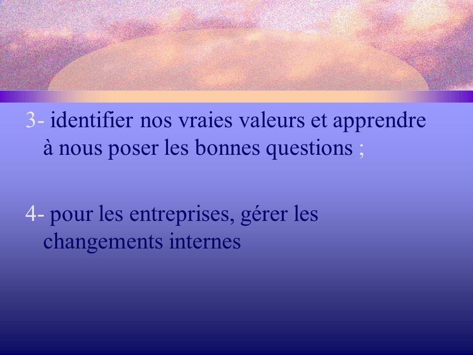 3- identifier nos vraies valeurs et apprendre à nous poser les bonnes questions ;