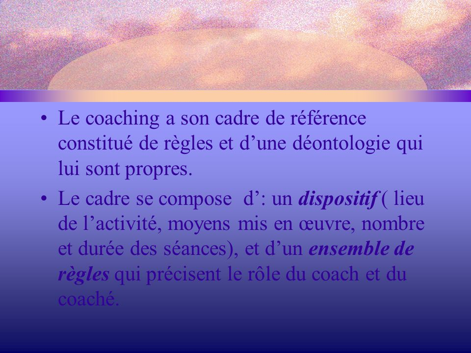 Le coaching a son cadre de référence constitué de règles et d'une déontologie qui lui sont propres.