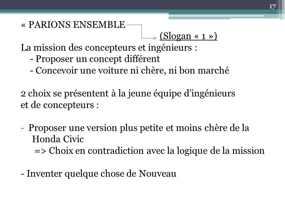 « PARIONS ENSEMBLE (Slogan « 1 ») La mission des concepteurs et ingénieurs : - Proposer un concept différent.