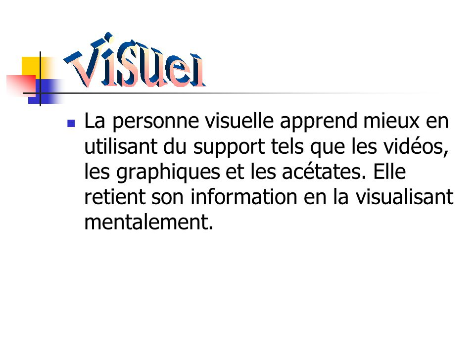 La personne visuelle apprend mieux en utilisant du support tels que les vidéos, les graphiques et les acétates.