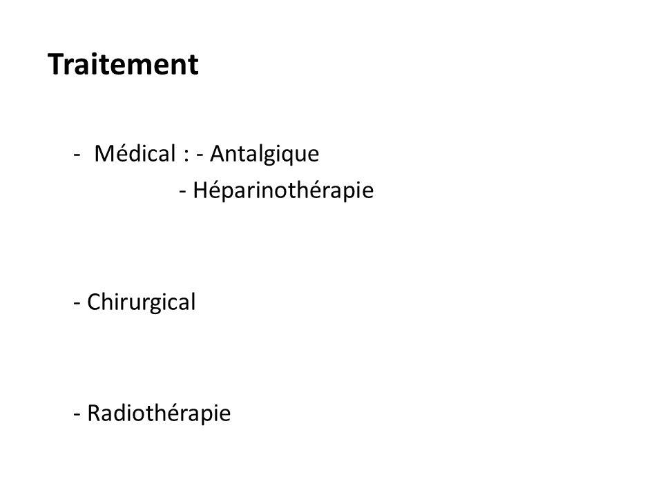 Traitement Médical : - Antalgique - Héparinothérapie - Chirurgical