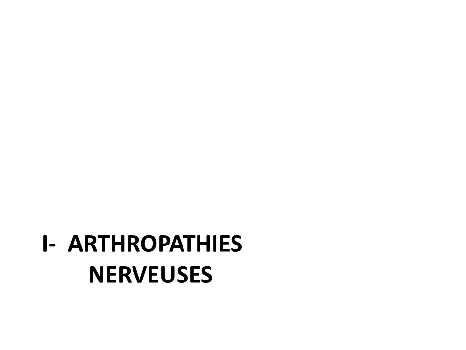 I- ARTHROPATHIES NERVEUSES
