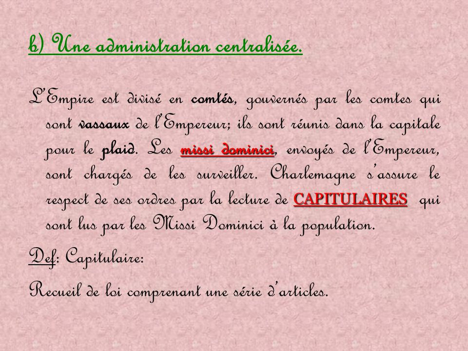 b) Une administration centralisée.