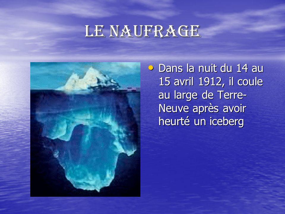 LE NAUFRAGE Dans la nuit du 14 au 15 avril 1912, il coule au large de Terre-Neuve après avoir heurté un iceberg.