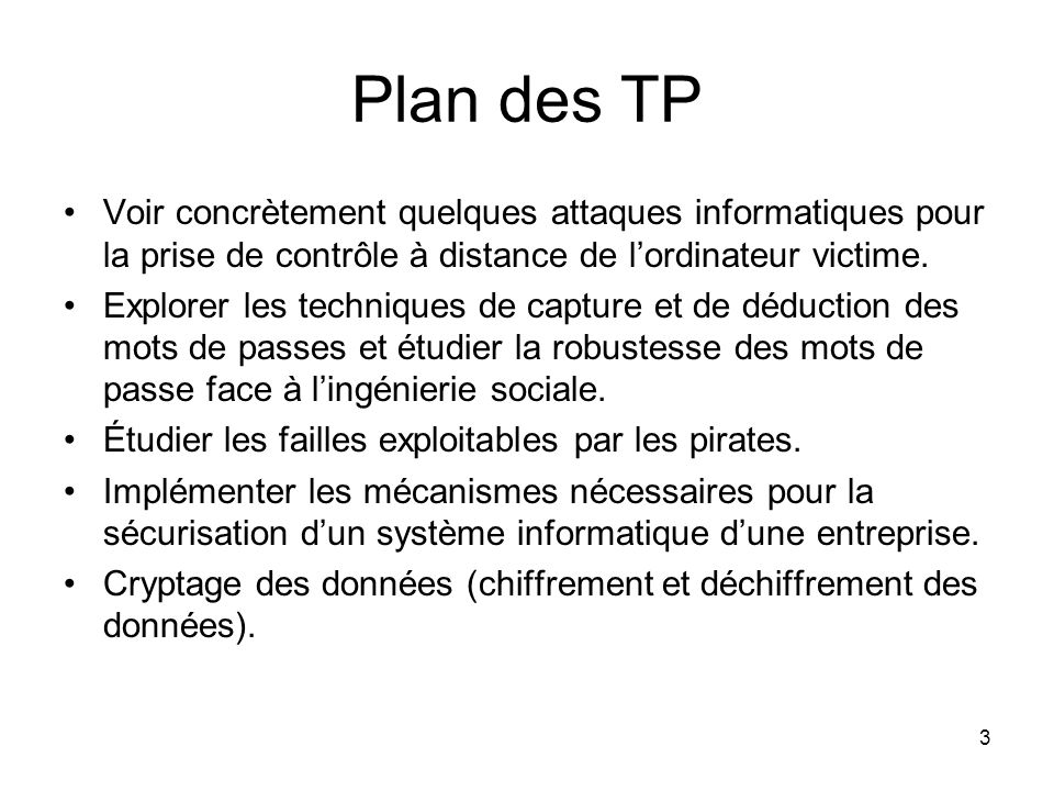 Plan des TP Voir concrètement quelques attaques informatiques pour la prise de contrôle à distance de l'ordinateur victime.